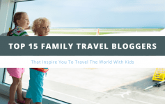 15 top family bloggers that inspire you to travel with world with kids