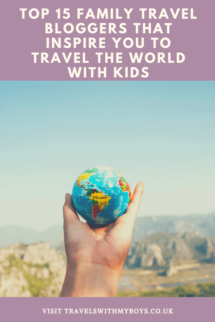 15 Family Travel Bloggers That Inspire You To Travel The World